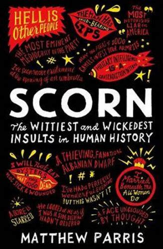 Scorn The Wittiest And Wickedest Insults In Human History