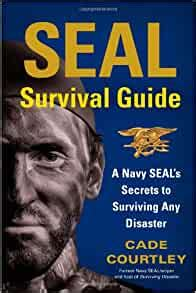 Seal Survival Guide A Navy Seals Secrets To Surviving Any Disaster English Edition