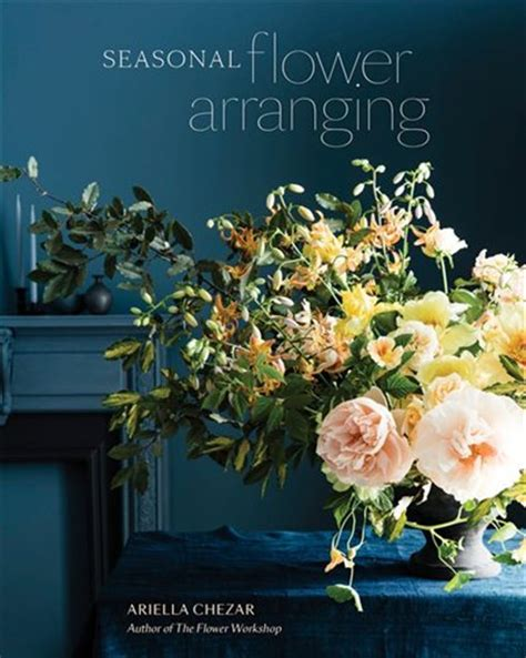 Seasonal Flower Arranging Fill Your Home With Blooms Branches And Foraged Materials All Year Round