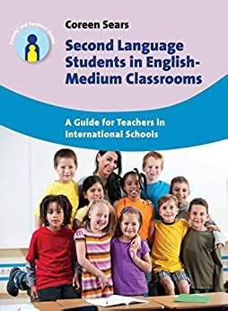 Second Language Students In EnglishMedium Classrooms A Guide For Teachers In International Schools Parents And Teachers Guides Book 20
