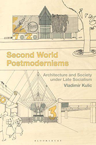 Second World Postmodernisms Architecture And Society Under Late Socialism