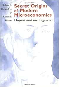 Secret Origins Of Modern Microeconomics Dupuit And The Engineers