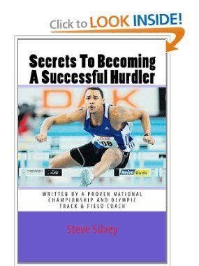 Secrets To Becoming A Successful Hurdler A Special Book Designed To Help Parents Coaches And Athletes With Improving Hurdle Performance