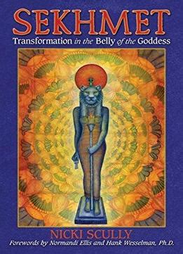 Sekhmet Transformation In The Belly Of The Goddess