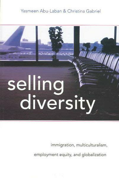 Selling Diversity Immigration Multiculturalism Employment Equity And Globalization