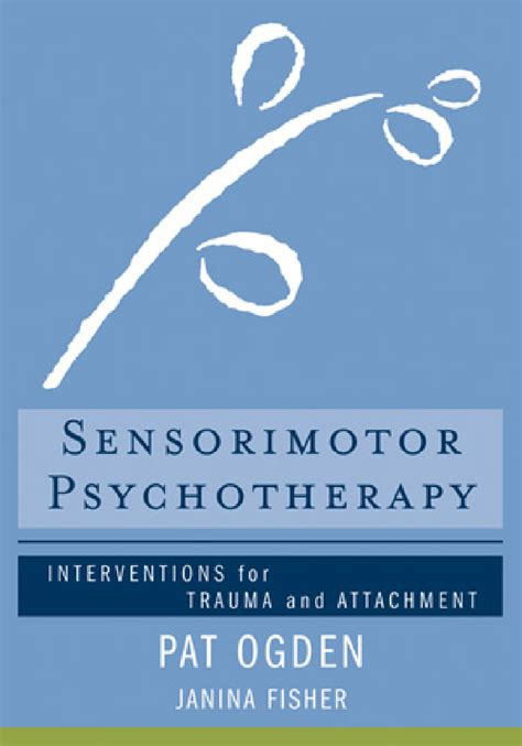 Sensorimotor Psychotherapy Interventions For Trauma And Attachmnent