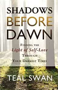 Shadows Before Dawn Finding The Light Of SelfLove Through Your Darkest Times
