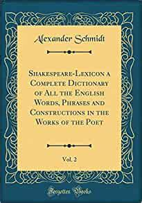 Shakespeare Lexicon A Complete Dictionary Of All The English Words Phrases And Constructions In The Works Of The Poet Vol 2 Classic Reprint