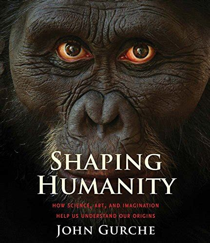Shaping Humanity How Science Art And Imagination Help Us Understand Our Origins
