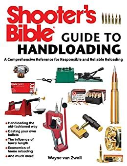 Shooters Bible Guide To Handloading A Comprehensive Reference For Responsible And Reliable Reloading English Edition