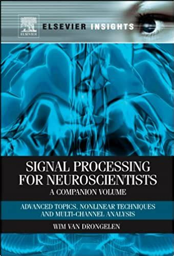 Signal Processing For Neuroscientists A Companion Volume Advanced Topics Nonlinear Techniques And Multi Channel Analysis