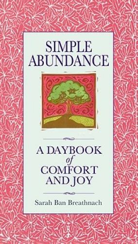 Simple Abundance A Daybook Of Comfort Of Joy