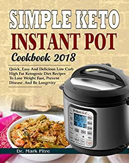 Simple Keto Instant Pot Cookbook 2018 Quick Easy And Delicious Low Carb High Fat Ketogenic Diet Recipes To Lose Weight Fast Prevent Disease And Be Longevity