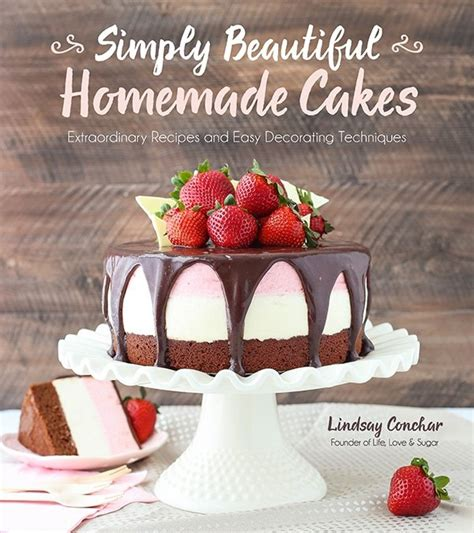 Simply Beautiful Homemade Cakes Extraordinary Recipes And Easy Decorating Techniques