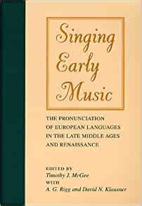 Singing Early Music The Pronunciation Of European Languages In The Late Middle Ages And Renaissance