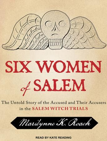 Six Women Of Salem The Untold Story Of The Accused And Their Accusers In The Salem Witch Trials