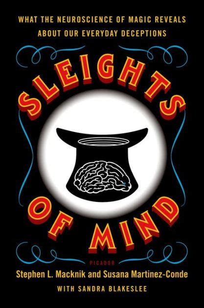 Sleights Of Mind What The Neuroscience Of Magic Reveals About Our Everyday Deceptions