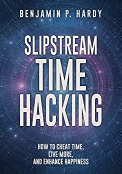 Slipstream Time Hacking How To Cheat Time Live More And Enhance Happiness English Edition