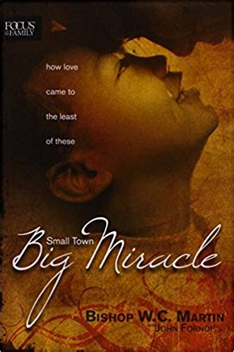 Small Town Big Miracle How Love Came To The Least Of These Focus On The Family Books