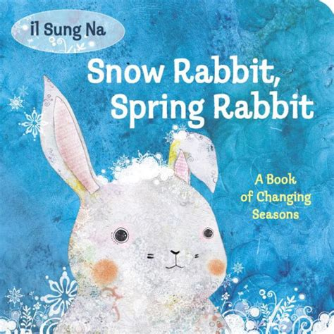 Snow Rabbit Spring Rabbit A Book Of Changing Seasons