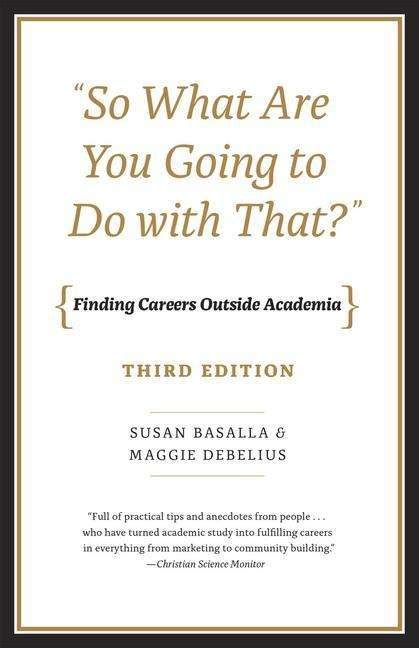 So What Are You Going To Do With That Finding Careers Outside Academia Third Edition