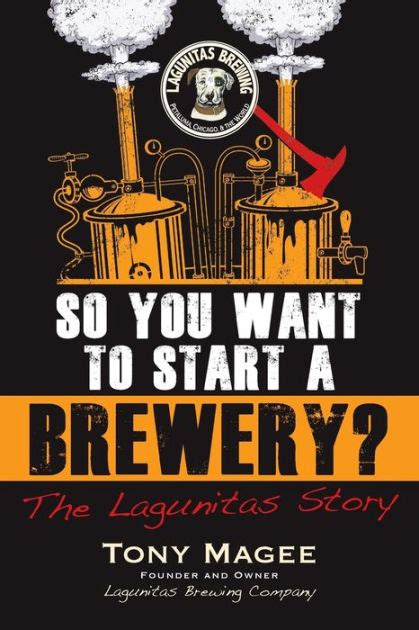 So You Want To Start A Brewery The Lagunitas Story