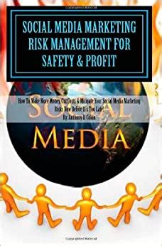Social Media Marketing Risk Management For Safety Profit How To Make More Money Cut Costs Mitigate Your Social Media Marketing Risks Now Before Its Too Late