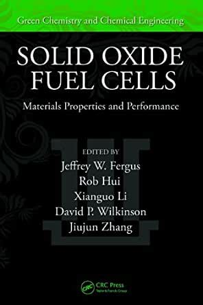 Solid Oxide Fuel Cells Materials Properties And Performance Green Chemistry And Chemical Engineering