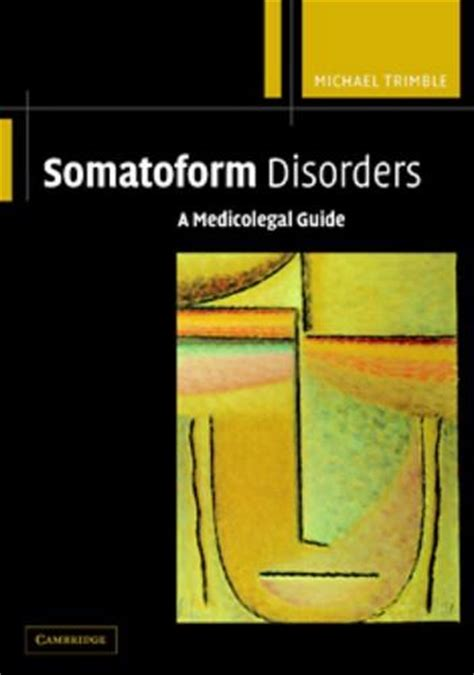 Somatoform Disorders A Medicolegal Guide