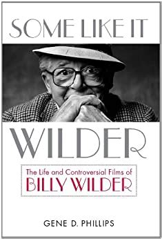 Some Like It Wilder The Life And Controversial Films Of Billy Wilder Screen Classics