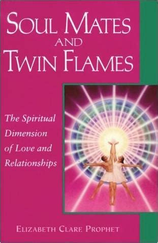 Soul Mates And Twin Flames The Spiritual Dimension Of Love And Relationships