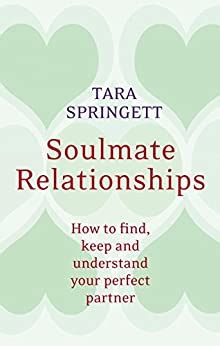 Soulmate Relationships How To Find Keep And Understand Your Perfect Partner English Edition
