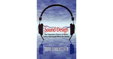 Sound Design The Expressive Power Of Music Voice And Sound Effects In Cinema