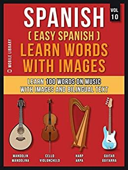 Spanish Easy Spanish Learn Words With Images Vol 10 Learn 100 Words On Music With Images And Bilingual Text Foreign Language Learning Guides