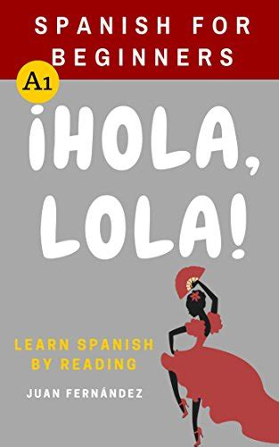 Spanish For Beginners Hola Lola Spanish Edition