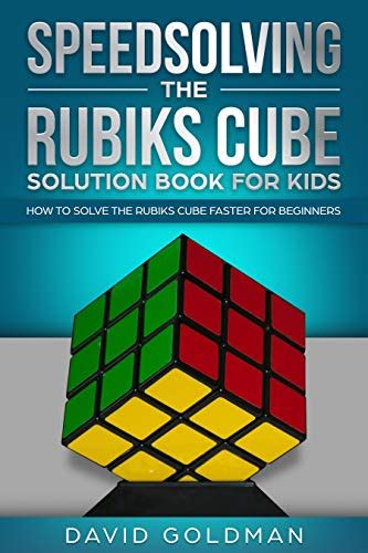 Speedsolving The Rubiks Cube Solution Book For Kids How To Solve The Rubiks Cube Faster For Beginners English Edition