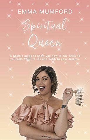 Spiritual Queen A Cosmic Guide To Show You How To Say Yass To Yourself Yass To Life And Yass To Your Dreams