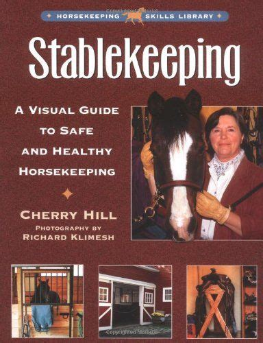 Stablekeeping A Visual Guide To Safe And Healthy Horsekeeping Horsekeeping Skills