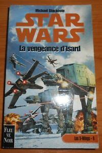 Star Wars Les X Wings Tome 8 La Vengeance Disard