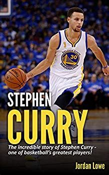 Stephen Curry The Incredible Story Of Stephen Curry One Of Basketball S Greatest Players English Edition