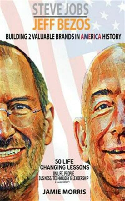 Steve Jobs Jeff Bezos Building 2 Valuable Brands In America 50 Life Changing Lessons From Them On Life People Business Technology Leadership2 Manuscripts