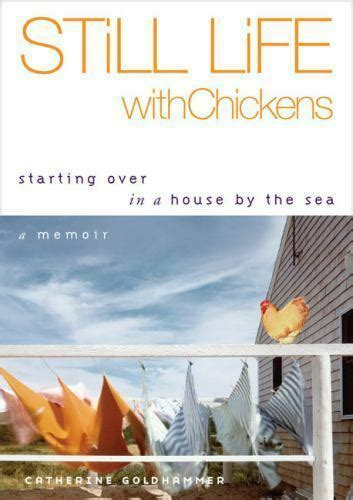 Still Life With Chickens Starting Over In A House By The Sea A Memoir