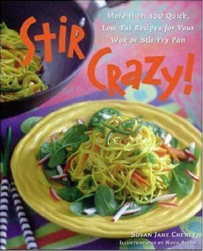 Stir Crazy More Than 100 Quick LowFat Recipes For Your Wok Or StirFry Pan