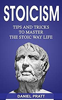 Stoicism Tips And Tricks To Master The Stoic Way Of Life English Edition