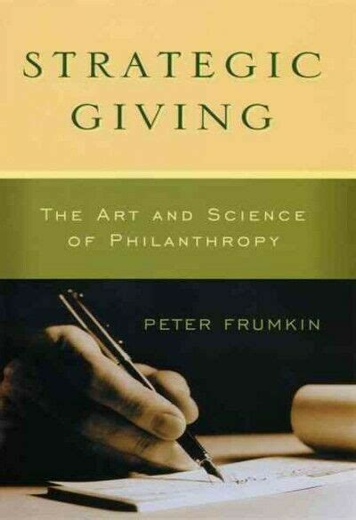Strategic Giving The Art And Science Of Philanthropy