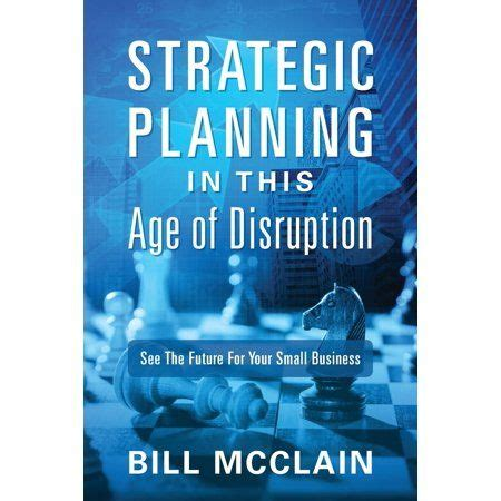 Strategic Planning In This Age Of Disruption See The Future For Your Small Business