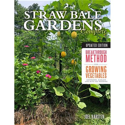 Straw Bale Gardens Complete Updated Edition The Breakthrough Method For Growing Vegetables Anywhere Earlier And With No Weeding