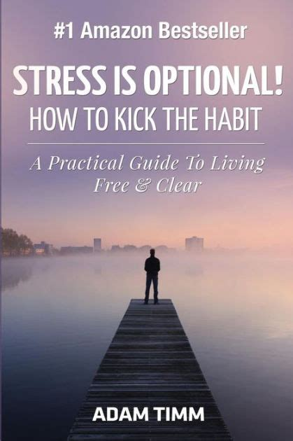 Stress Is Optional How To Kick The Habit A Practical Guide To Living Free Clear