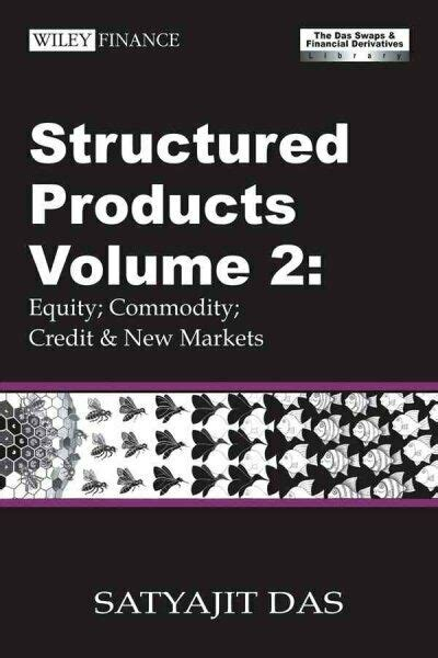 Structured Products Volume 2 Equity Commodity Credit And New Markets The Das Swaps And Financial Derivatives Library