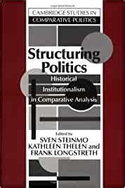 Structuring Politics Thelen Kathleen Steinmo Sven Longstreth Frank ...